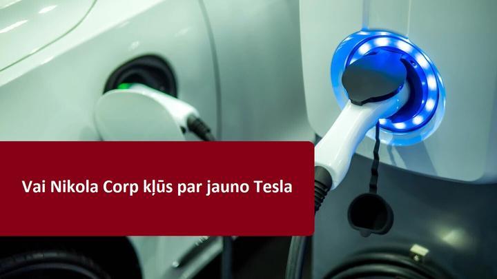 Nikola Corp - nākamais akciju burbulis vai nākotnes investīcija?