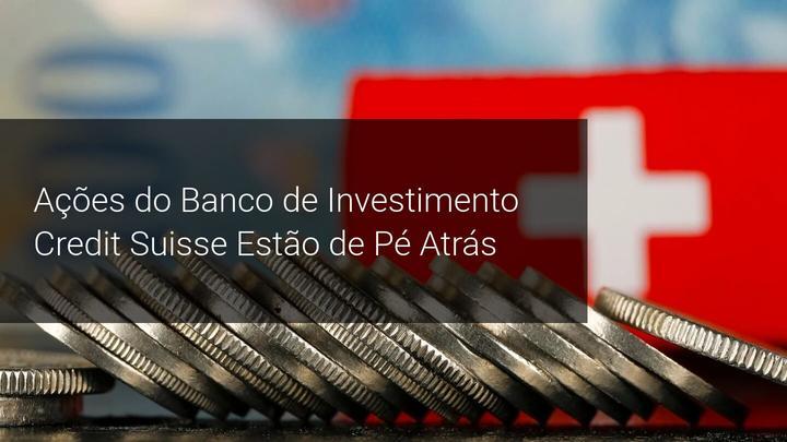 Ações do Banco de Investimento Credit Suisse Estão de Pé Atrás - Admiral Markets