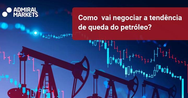 Como vai negociar a tendência de queda do petróleo? - Admiral Markets