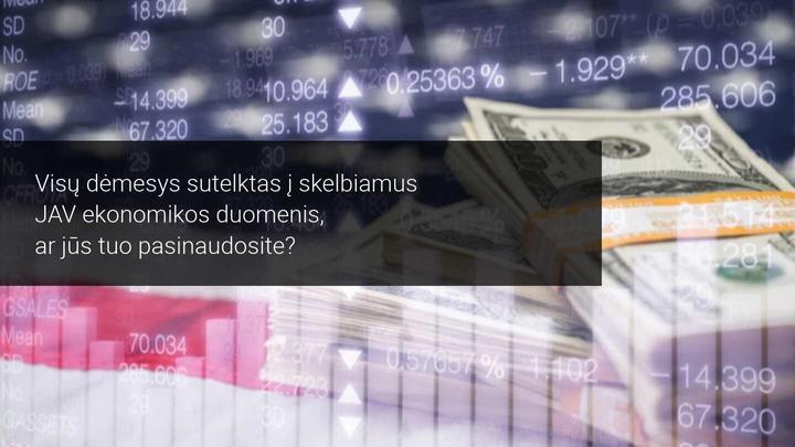 Savaitės rinkos apžvalga: dėmesio centre JAV ekonomikos duomenys ir įmonių finansiniai rezultatai