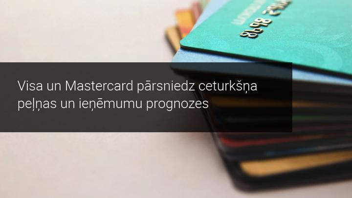 Visa un Mastercard pārsniedz ceturkšņa peļņas un ieņēmumu prognozes