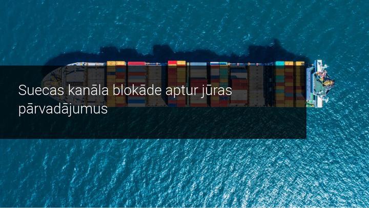 Suecas kanāla blokāde aptur jūras pārvadājumus