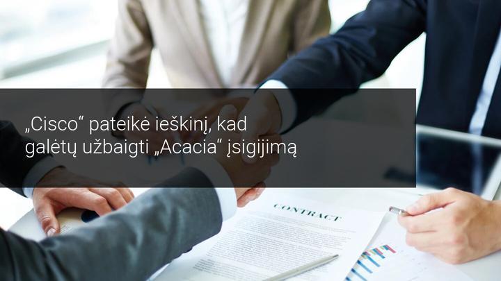 Cisco Systems pateikė ieškinį, kad galėtų užbaigti Acacia Communications įsigijimą