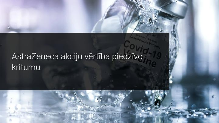 AstraZeneca atzīst nepilnības izstrādātajā Covid-19 vakcīnā - kā tas ietekmēs akciju tirgu?