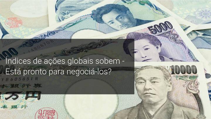 Índices de ações globais sobem - Está pronto para negociá-los - Admiral Markets
