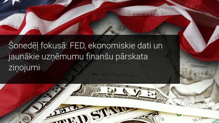 Iknedēļas tirgus pārskats: fokusā FOMC preses konference, ASV un ES uzņēmumu jaunākie finanšu pārskata ziņojumi