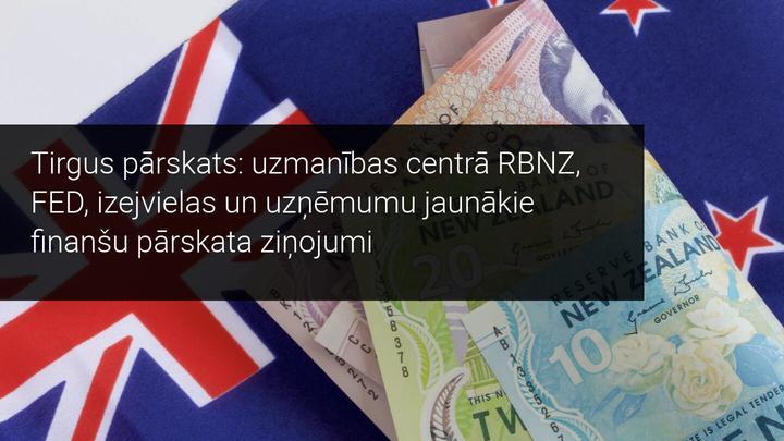 Tirgus pārskats: uzmanības centrā RBNZ, izejvielas un uzņēmumu jaunākie finanšu pārskata ziņojumi