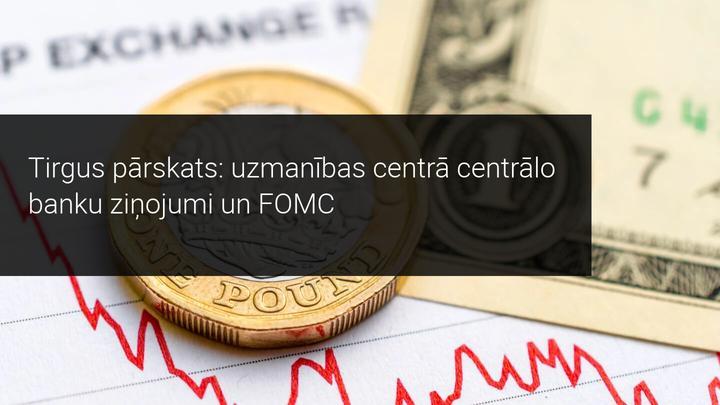 Tirgus pārskats: uzmanības centrā centrālo banku ziņojumi un FOMC