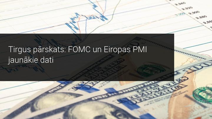 Tirgus pārskats: FOMC un Eiropas PMI jaunākie dati