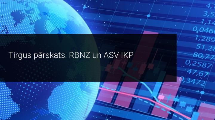 Tirgus pārskats: RBNZ un ASV IKP