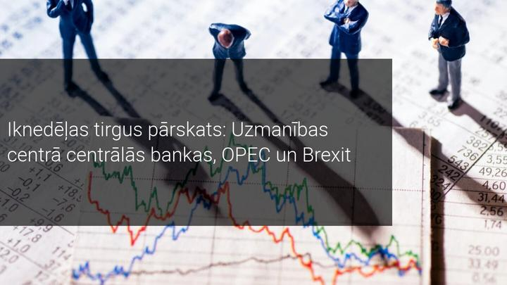 Iknedēļas tirgus pārskats: Uzmanības centrā centrālās bankas, OPEC un Brexit