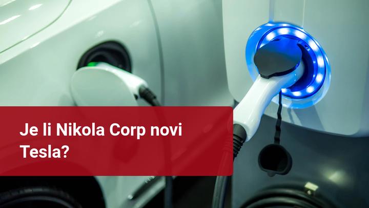 Je li Nikola Corp novi Tesla
