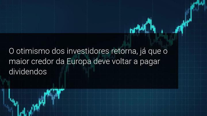 O otimismo dos investidores retorna, já que o maior credor da Europa deve voltar a pagar dividendos - Admiral Markets