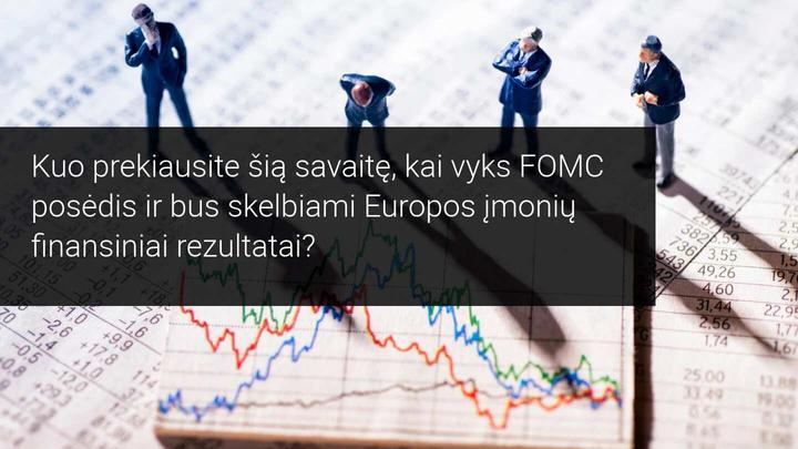Savaitės rinkos apžvalga: pagrindinis dėmesys – FOMC bei Europos ir JAV įmonių finansiniams rezultatams