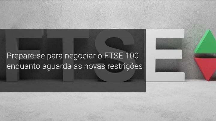 Prepare-se para negociar o FTSE 100 enquanto aguarda as novas restrições - Admiral Markets