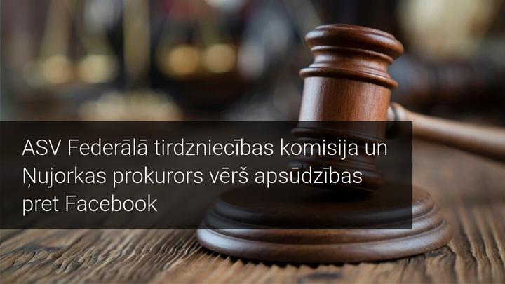 ASV Federālā tirdzniecības komisija vērš apsūdzības pret Facebook