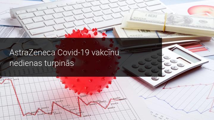 AstraZeneca Covid-19 vakcīnu nedienas turpinās