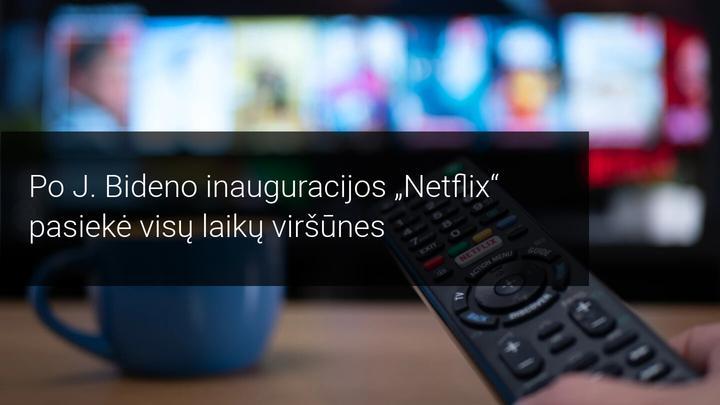 Po J. Bideno inauguracijos Netflix pasiekė visų laikų viršūnes