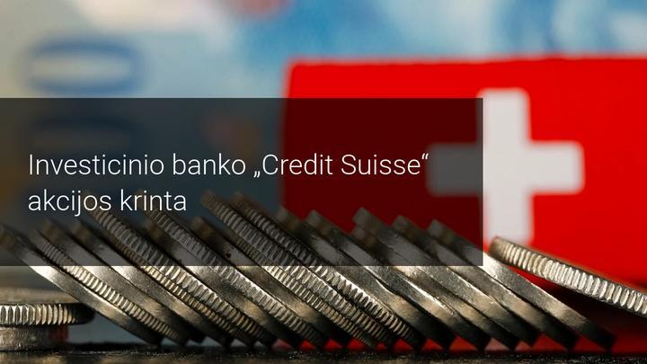 """""""Credit Suisse"""" fiksuoja 38 % pelno kritimą. Laukia dar daugiau skausmo?"""