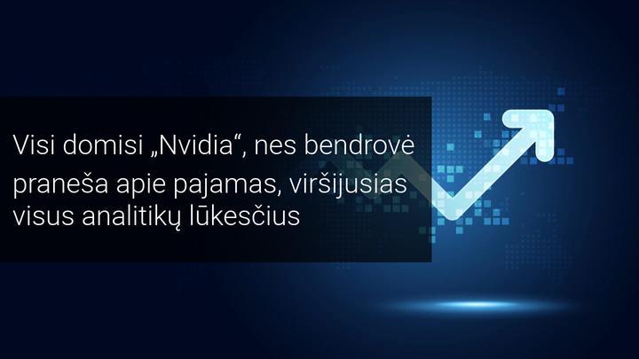 Nvidia praneša apie savo didžiules pajamas! O kas toliau?