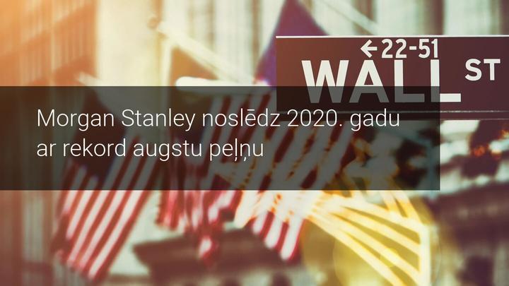 Morgan Stanley noslēdz 2020. gadu ar vēsturiski labāko rezultātu