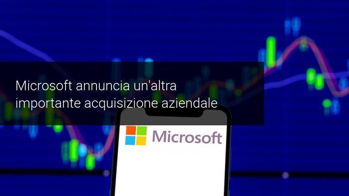 Microsoft valuta un'ulteriore acquisizione