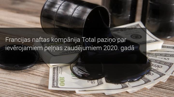 Francijas naftas kompānija Total paziņo par ievērojamiem peļņas zaudējumiem 2020. gadā