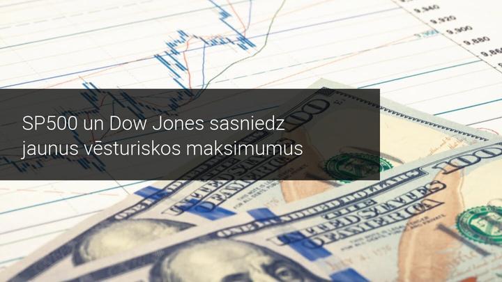 SP500 un Dow Jones sasniedz jaunus vēsturiskos maksimumus