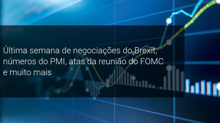 Última semana de negociações do Brexit, números do PMI, atas da reunião do FOMC e muito mais - Admiral Markets