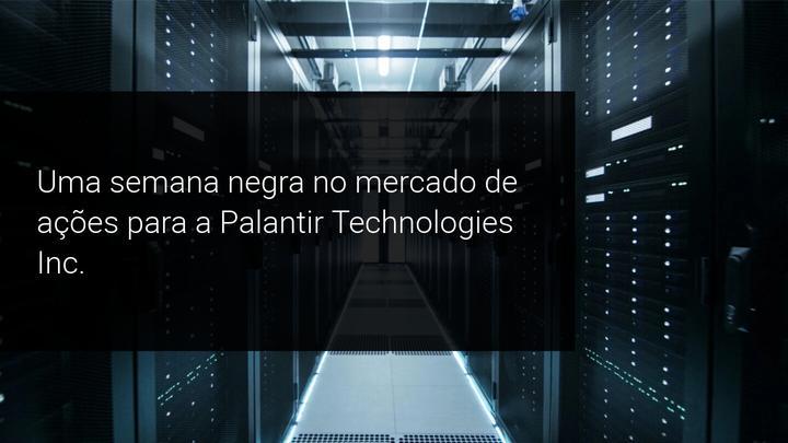 Uma semana negra no mercado de ações, para a Palantir Technologies Inc. - Admiral Markets
