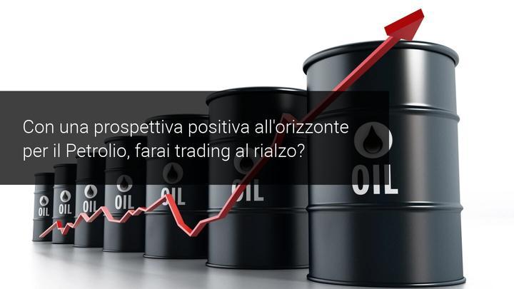 Prospettive positive sul Petrolio +20%
