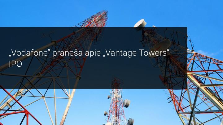Vodafone praneša apie savo dukterinės ryšių bokštų įmonės viešąjį pardavimą