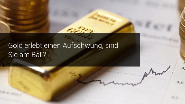 Gold erlebt einen Aufschwung - traden Sie schon?
