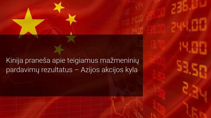 Kinijos rinka kyla dėl pirmosios teigiamos mažmeninės prekybos ataskaitos