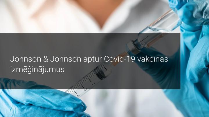 Johnson & Johnson aptur Covid-19 vakcīnas izmēģinājumus