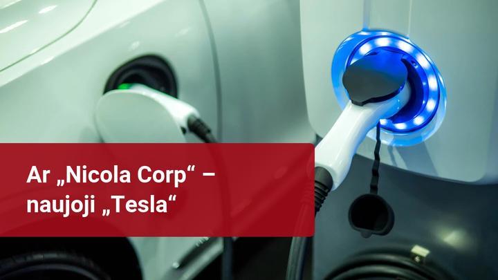 """""""Nikola Corp"""": kitas akcijų rinkos burbulas ar ateities investicijos?"""
