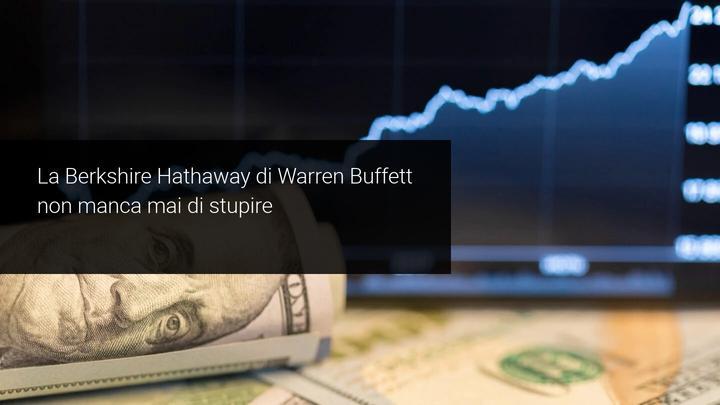 Warren Buffet stupisce ancora